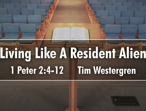 Living Like A Resident Alien – 1 Peter 2:4-12 Study (Wheaton – April 15, 2018)