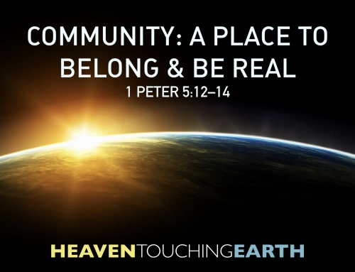 Community – A Place to Belong and Be Real – 1 Peter 5:12-14 Study – (Wheaton Campus) October 7, 2018