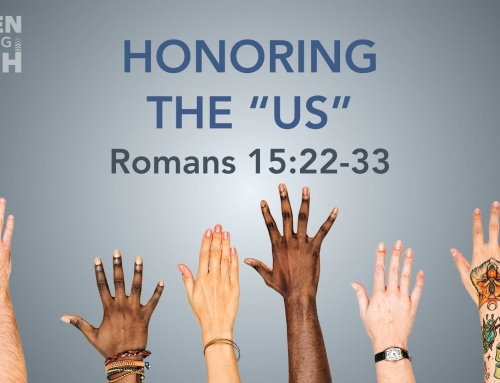 Honoring the Us – Romans 15:22-33 Study (November 11, 2018)