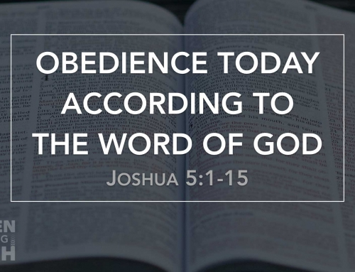 Obedience Today According to the Word of God – Joshua 5:1-15 study (February 3, 2019)