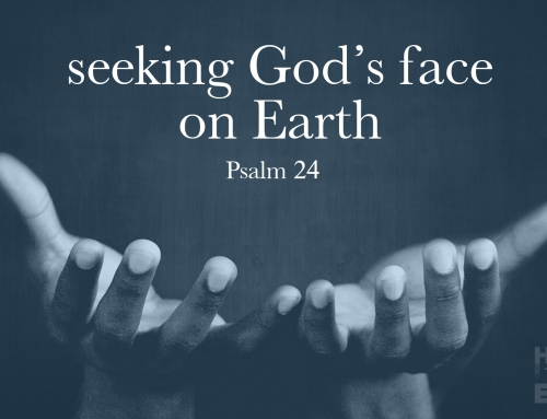 Seeking Gods' Face on Earth – Psalm 24 study (May 19, 2019)